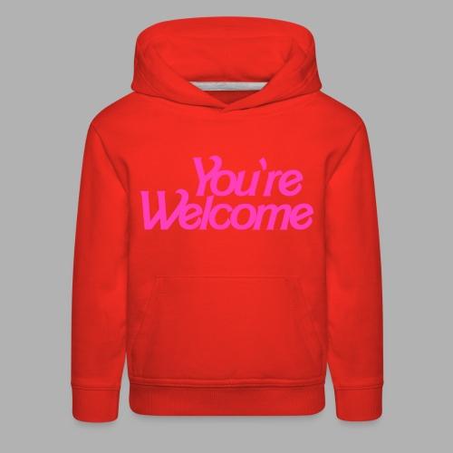 You're Welcome - Kids' Premium Hoodie