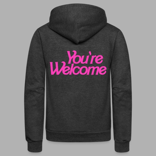 You're Welcome - Unisex Fleece Zip Hoodie