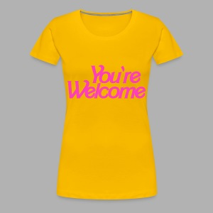 You're Welcome - Women's Premium T-Shirt