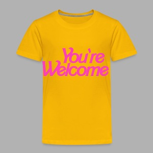 You're Welcome - Toddler Premium T-Shirt