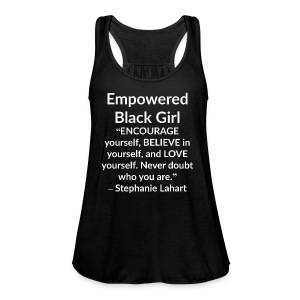 Empowered Black Girl Inspirational and Motivational Quotes T-shirt by Stephanie Lahart. #1 - Women's Flowy Tank Top by Bella