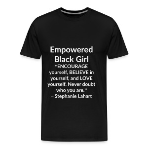 Empowered Black Girl Inspirational and Motivational Quotes T-shirt by Stephanie Lahart. #1 - Men's Premium T-Shirt