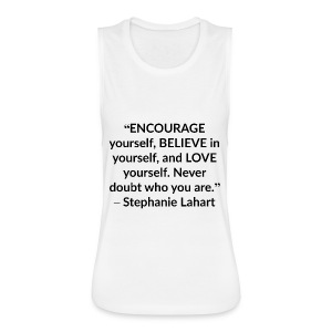 Stephanie Lahart Inspirational, Motivational, and Positive Quotes T-shirt. - Women's Flowy Muscle Tank by Bella