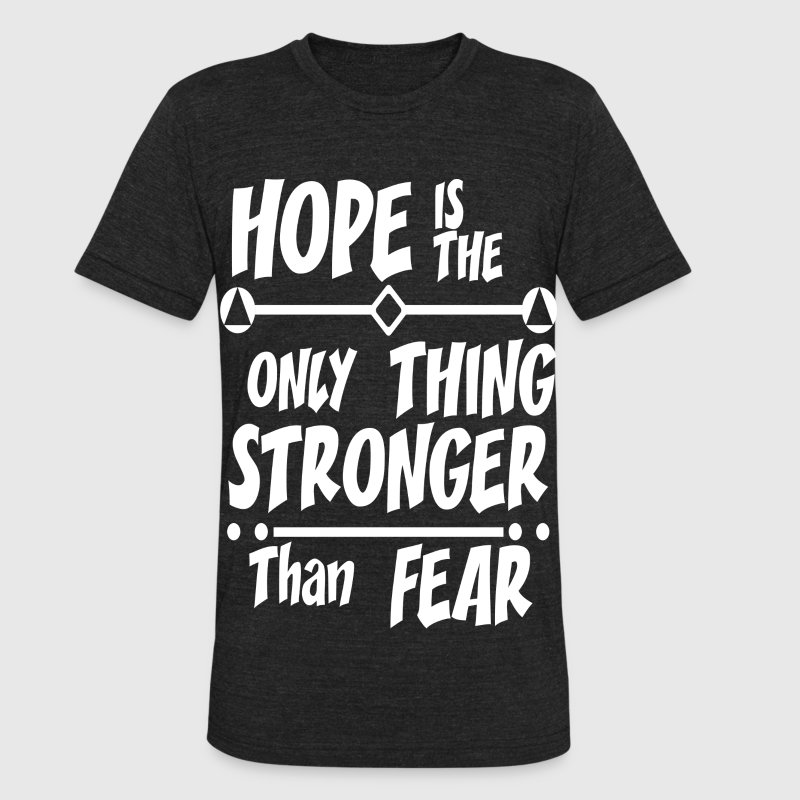 hope stronger than fear  - Unisex Tri-Blend T-Shirt by American Apparel
