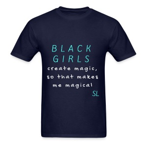 BLACK GIRLS create magic, so that makes me magical typography quotes t-shirt by Stephanie Lahart. An inspiring and empowering shirt for African-American females. - Men's T-Shirt