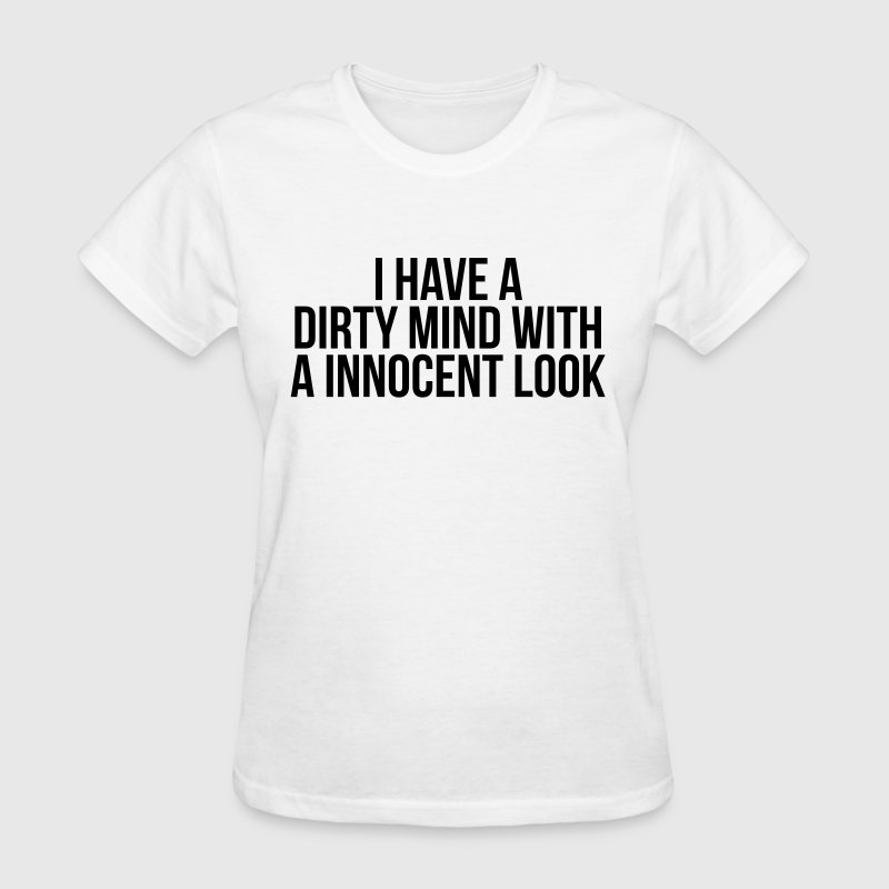 I have a Dirty mind with a innocent look T-Shirts - Women's T-Shirt