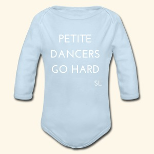 PETITE DANCERS GO HARD Shirt: Inspiring Dance Quotes T-shirt by Stephanie Lahart. - Long Sleeve Baby Bodysuit