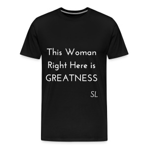 GREATNESS Quotes T-shirt: This Woman Right Here is Greatness! Empowering Shirt by Stephanie Lahart. - Men's Premium T-Shirt