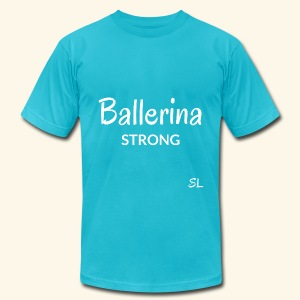 Ballerina Strong T-shirt: An inspiring shirt created by Stephanie Lahart to celebrate ballet dancers all over the world. - Men's T-Shirt by American Apparel