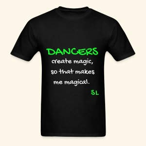 DANCERS create magic, so that makes me magical T-shirt. A dance shirt to celebrate dancers all over the world. Created by Stephanie Lahart. - Men's T-Shirt