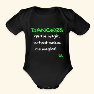DANCERS create magic, so that makes me magical T-shirt. A dance shirt to celebrate dancers all over the world. Created by Stephanie Lahart. - Short Sleeve Baby Bodysuit