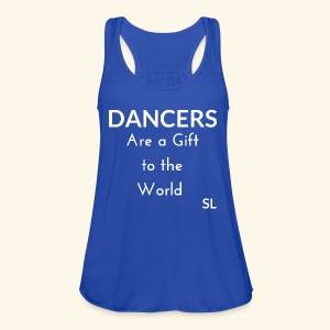 DANCERS are a gift to the world T shirt by Stephanie Lahart  - Women's Flowy Tank Top by Bella