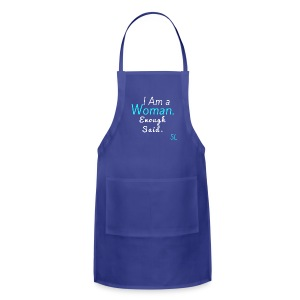 "Women Empowerment and Feminist Tee shirt: ""I Am a Woman. Enough Said."" T-shirt by Stephanie Lahart. - Adjustable Apron"