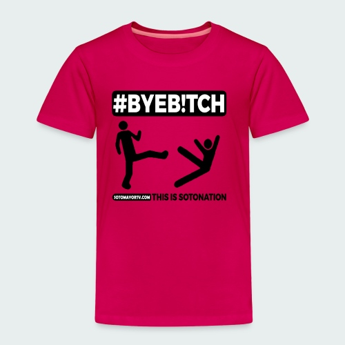 #ByeB!tch White - Toddler Premium T-Shirt