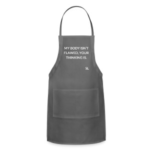 "Empowering Body Positive T shirt by Stephanie Lahart. ""MY BODY ISN'T FLAWED, YOUR THINKING IS."" - Adjustable Apron"