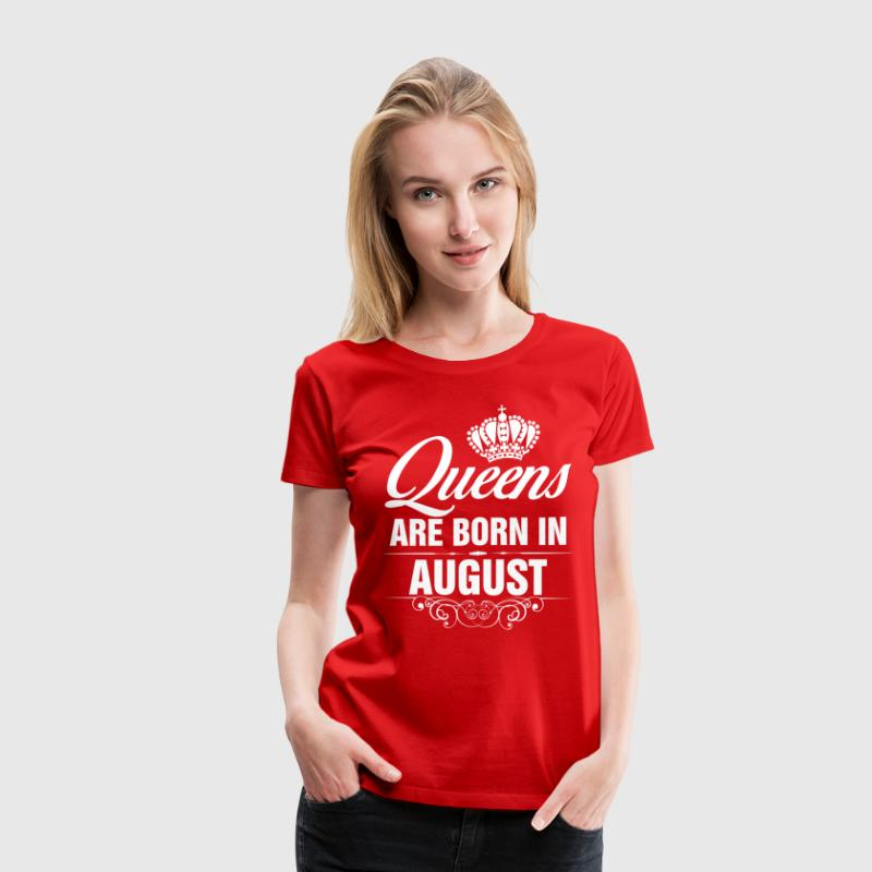 Queens Are Born In August Tshirt T-Shirts T-Shirts - Women's Premium T-Shirt