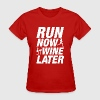 Run Now Wine Later - Women's T-Shirt