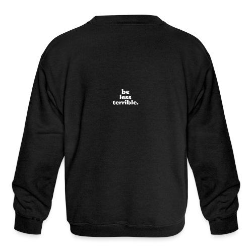 Be Less Terrible Ceramic Mug - Kids' Crewneck Sweatshirt