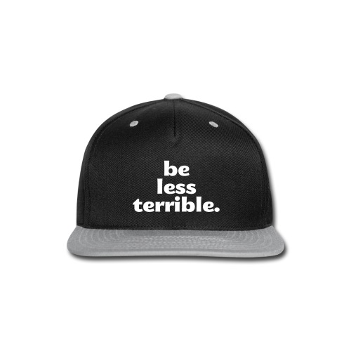 Be Less Terrible Ceramic Mug - Snap-back Baseball Cap