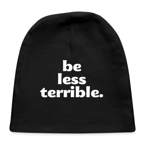 Women's Be Less Terrible Hoodie - Baby Cap