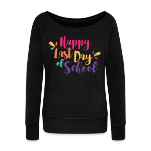 Happy Last Day of School - Women's Wideneck Sweatshirt