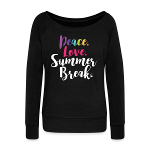 Peace. Love. Summer Break. - Women's Wideneck Sweatshirt
