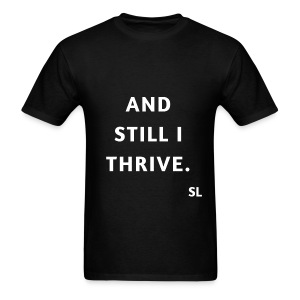 AND STILL I THRIVE T shirt by Stephanie Lahart. An empowering and inspiring shirt for resilient females.  - Men's T-Shirt