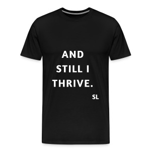 AND STILL I THRIVE T shirt by Stephanie Lahart. An empowering and inspiring shirt for resilient females.  - Men's Premium T-Shirt