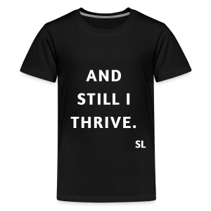 AND STILL I THRIVE T shirt by Stephanie Lahart. An empowering and inspiring shirt for resilient females.  - Kids' Premium T-Shirt