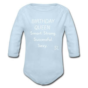 BIRTHDAY QUEEN Shirt: Smart. Strong. Successful. Sexy. Queens are born in T shirt by Stephanie Lahart. - Long Sleeve Baby Bodysuit