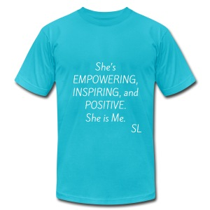 She's EMPOWERING, INSPIRING, and POSITIVE. She is Me. T shirt by Stephanie Lahart.  - Men's T-Shirt by American Apparel