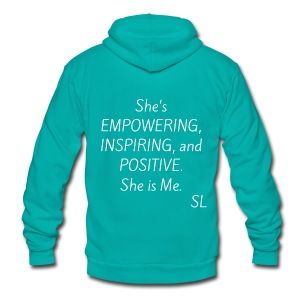 She's EMPOWERING, INSPIRING, and POSITIVE. She is Me. T shirt by Stephanie Lahart.  - Unisex Fleece Zip Hoodie by American Apparel