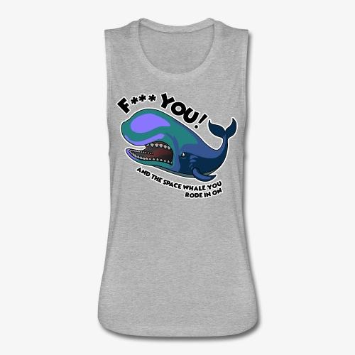 F*** YOU Space Whale - Women's Flowy Muscle Tank by Bella