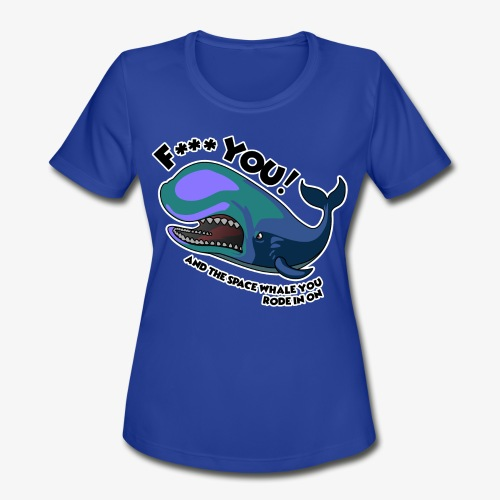 F*** YOU Space Whale - Women's Moisture Wicking Performance T-Shirt