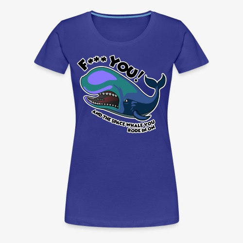 F*** YOU Space Whale - Women's Premium T-Shirt
