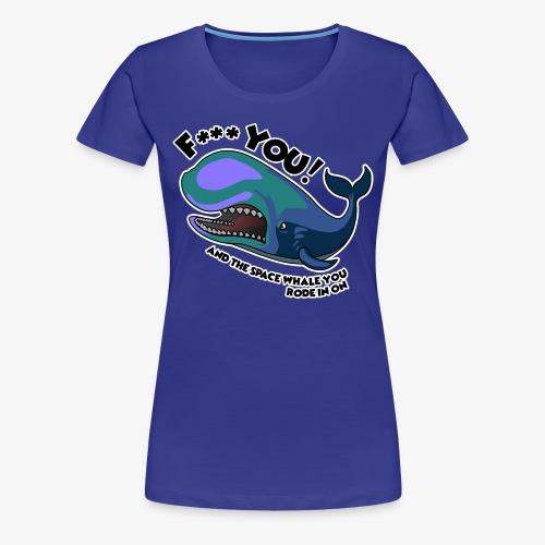 F*** YOU Space Whale - Women's Premium T-Shirt