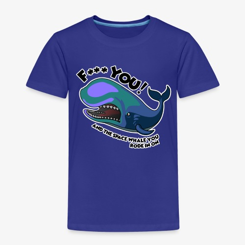 F*** YOU Space Whale - Toddler Premium T-Shirt