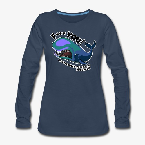 F*** YOU Space Whale - Women's Premium Long Sleeve T-Shirt