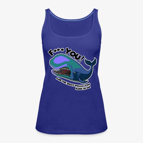 F*** YOU Space Whale - Women's Premium Tank Top