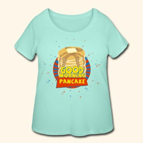 Goodmorning Pancake  - Women's Curvy T-Shirt