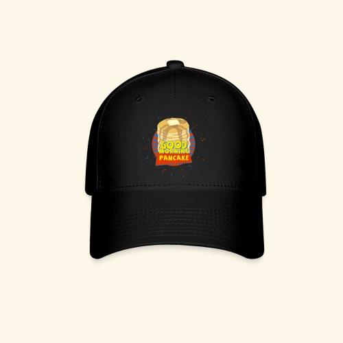 Goodmorning Pancake  - Baseball Cap