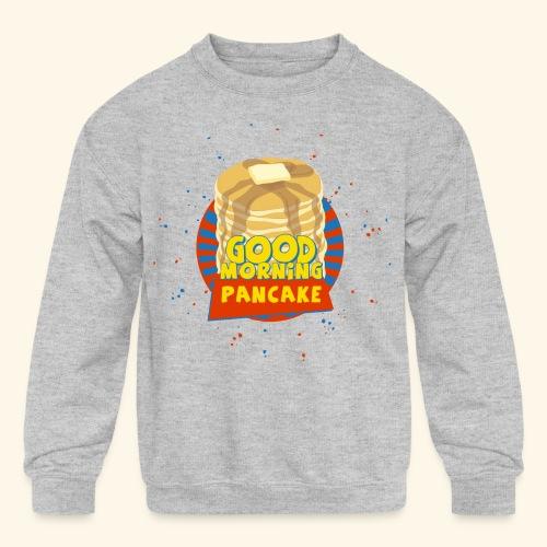 Goodmorning Pancake  - Kids' Crewneck Sweatshirt