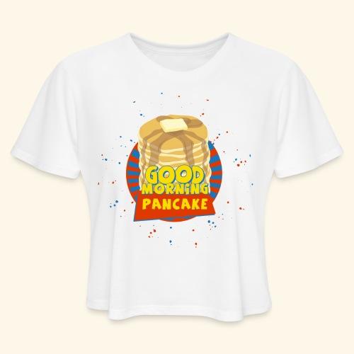 Goodmorning Pancake  - Women's Cropped T-Shirt
