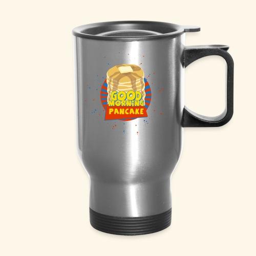 Goodmorning Pancake  - Travel Mug