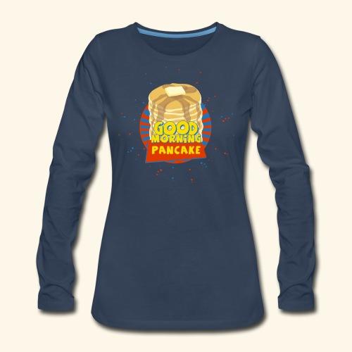 Goodmorning Pancake  - Women's Premium Long Sleeve T-Shirt