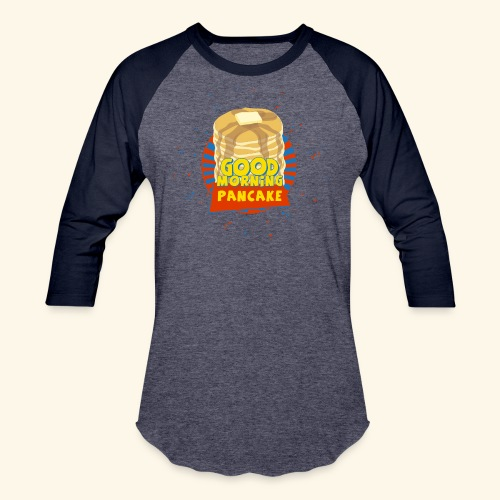 Goodmorning Pancake  - Baseball T-Shirt
