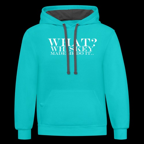 Contrast Hoodie - Whiskey made me do it.. - www.tedsthreads.co