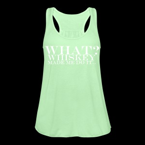 Women's Flowy Tank Top by Bella - Whiskey made me do it.. - www.tedsthreads.co