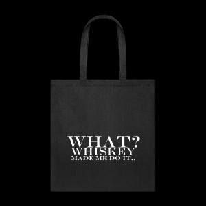 Tote Bag - Whiskey made me do it.. - www.tedsthreads.co