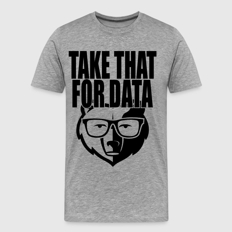 take that for data 2 - Men's Premium T-Shirt